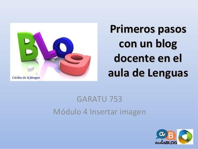 Primeros pasosPrimeros pasos con un blogcon un blog docente en eldocente en el aula de Lenguasaula de Lenguas GARATU 753 M...