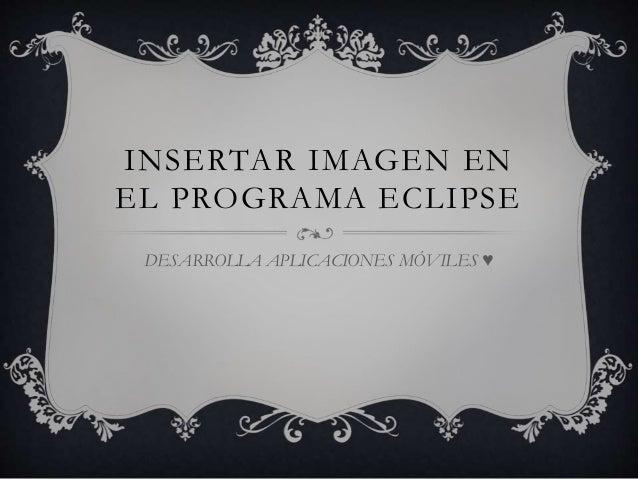 INSERTAR IMAGEN EN EL PROGRAMA ECLIPSE DESARROLLA APLICACIONES MÓVILES ♥