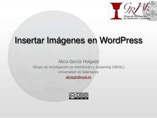 Insertar Imágenes en WordPress Alicia García Holgado GRupo de investigación en InterAcción y eLearning (GRIAL) Universidad...
