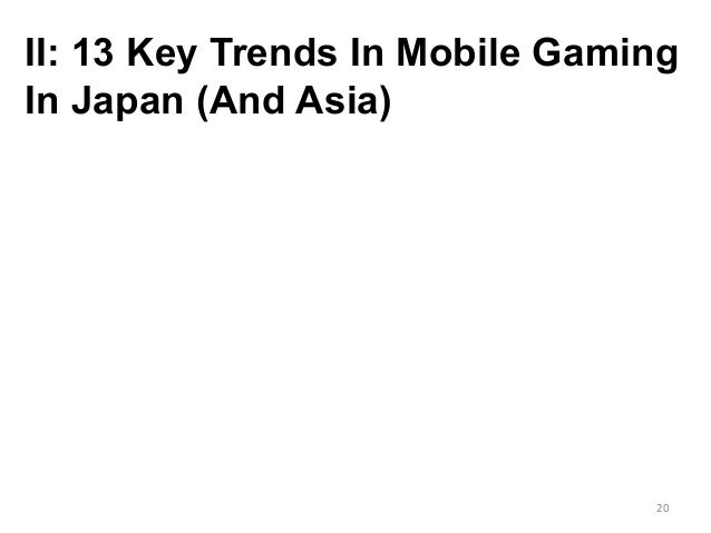 II: 13 Key Trends In Mobile Gaming In Japan (And Asia) 20