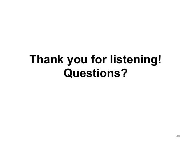 Thank you for listening! Questions? 48