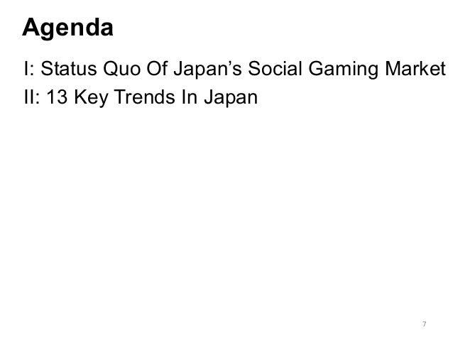 Agenda I: Status Quo Of Japan's Social Gaming Market II: 13 Key Trends In Japan 7