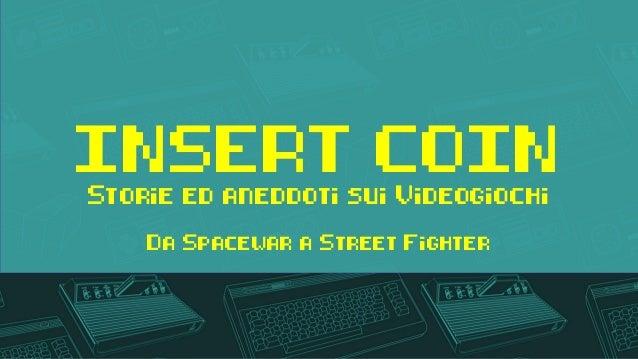 INSERT COIN Storie ed aneddoti sui Videogiochi Da Spacewar a Street Fighter