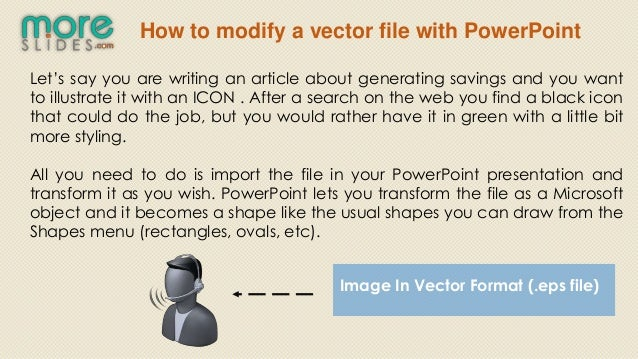How to modify a vector file with PowerPointLet's say you are writing an article about generating savings and you wantto il...