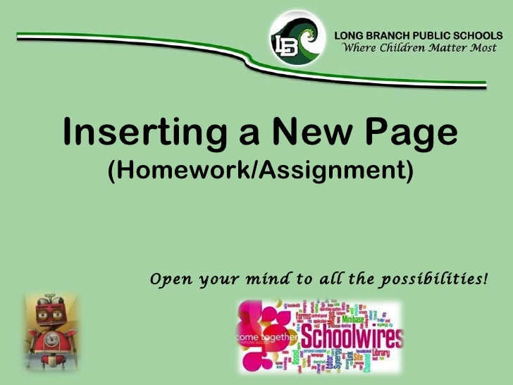 Inserting a New Page (Homework/Assignment) Open your mind to all the possibilities!