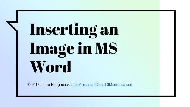 Inserting an Image in MS Word © 2016 Laura Hedgecock, http://TreasureChestOfMemories.com