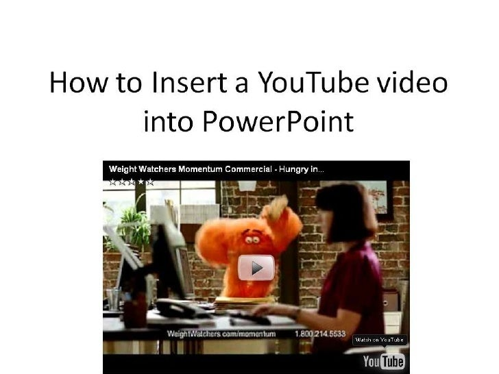 How to Insert a YouTube video       into PowerPoint