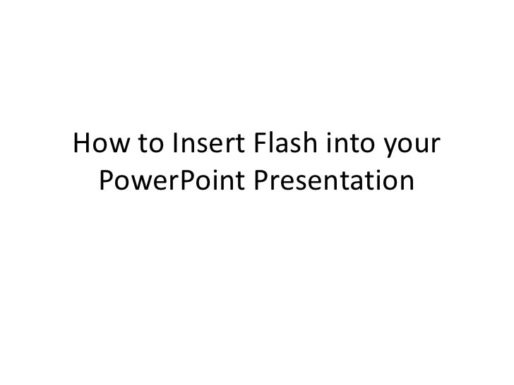 How to Insert Flash into your  PowerPoint Presentation