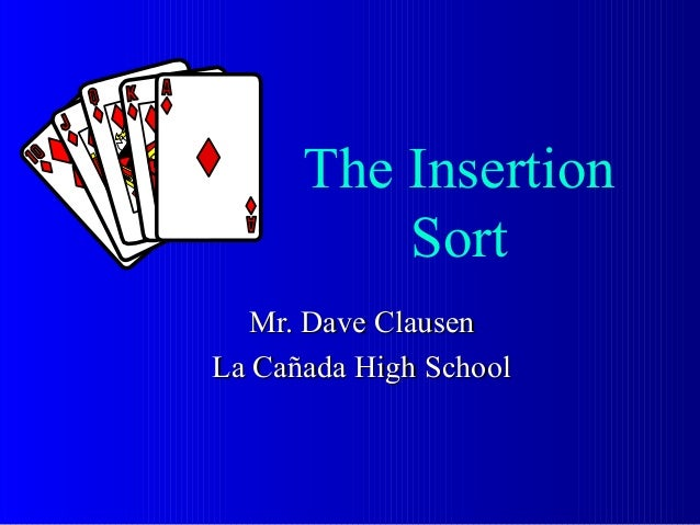 The Insertion          Sort  Mr. Dave ClausenLa Cañada High School