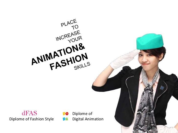 dFAS                 DO Diplome ofDiplome of Fashion Style   DA Digital Animation