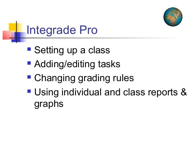 Integrade Pro  Setting up a class  Adding/editing tasks  Changing grading rules  Using individual and class reports & ...