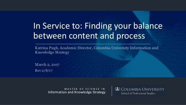 M A S T E R O F S C I E N C E I N Information and Knowledge Strategy In Service to: Finding your balance between content a...