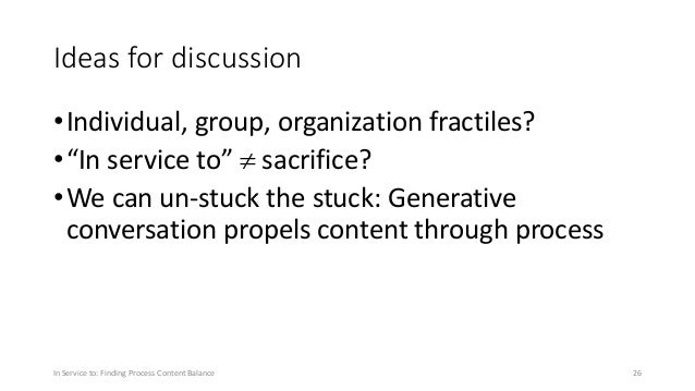 """Ideas for discussion •Individual, group, organization fractiles? •""""In service to""""  sacrifice? •We can un-stuck the stuck:..."""
