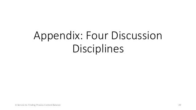 Appendix: Four Discussion Disciplines In Service to: Finding Process Content Balance 29