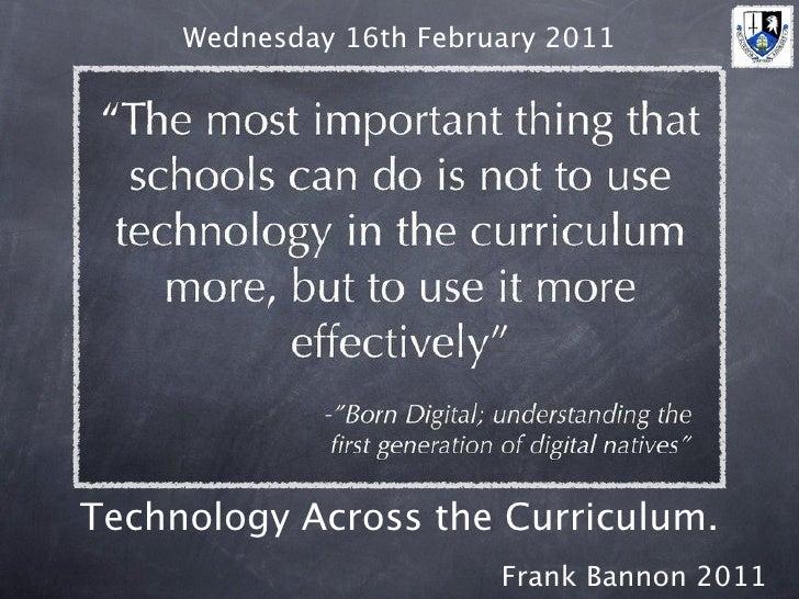 Wednesday 16th February 2011Technology Across the Curriculum.                         Frank Bannon 2011