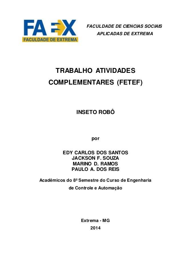 TRABALHO ATIVIDADES COMPLEMENTARES (FETEF) INSETO ROBÔ por EDY CARLOS DOS SANTOS JACKSON F. SOUZA MARINO D. RAMOS PAULO A....