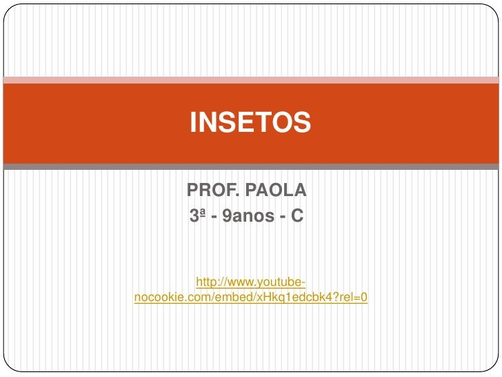INSETOS        PROF. PAOLA        3ª - 9anos - C          http://www.youtube-nocookie.com/embed/xHkq1edcbk4?rel=0