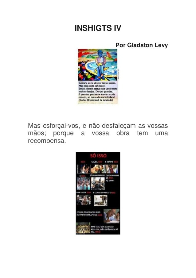 INSHIGTS IV                           Por Gladston LevyMas esforçai-vos, e não desfaleçam as vossasmãos; porque a vossa ob...