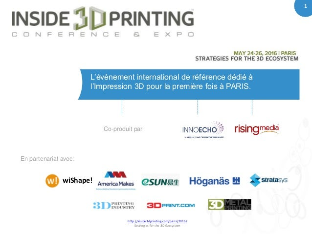 1 http://inside3dprinting.com/paris/2016/ Strategies for the 3D Ecosystem 1 L'évènement international de référence dédié à...