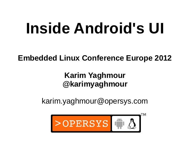 Inside Androids UIEmbedded Linux Conference Europe 2012          Karim Yaghmour          @karimyaghmour     karim.yaghmour...
