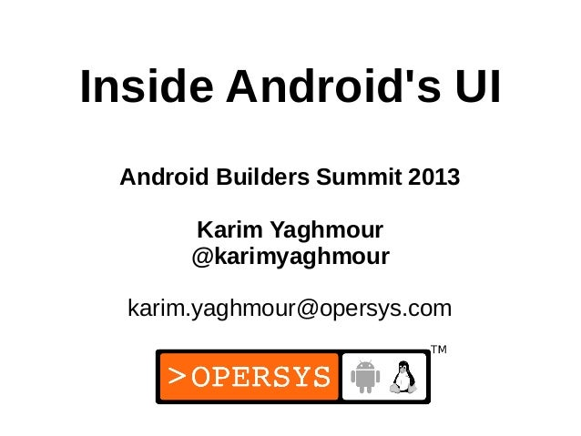 Inside Androids UI Android Builders Summit 2013       Karim Yaghmour       @karimyaghmour  karim.yaghmour@opersys.com     ...