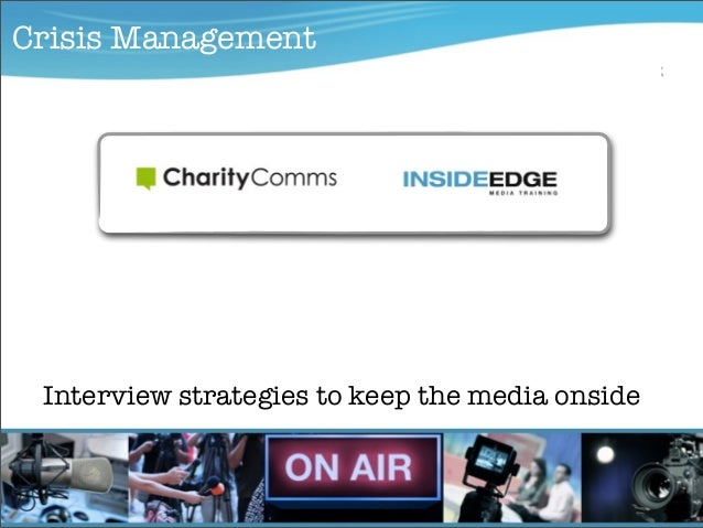 Media Training for Experts Interview strategies to keep the media onside Crisis Management