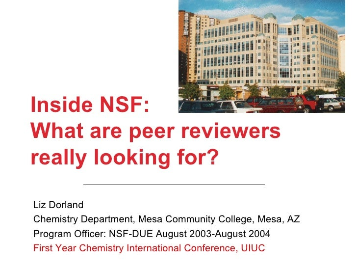 Inside NSF:  What are peer reviewers really looking for? Liz Dorland Chemistry Department, Mesa Community College, Mesa, A...