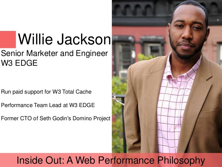 Willie JacksonSenior Marketer and EngineerW3 EDGERun paid support for W3 Total CachePerformance Team Lead at W3 EDGEFormer...