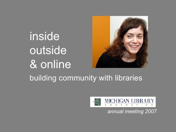 inside outside & online building community with libraries annual meeting 2007