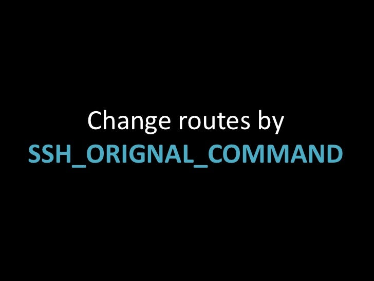 In case ofSSH_ORIGINAL_COMMAND        is empty