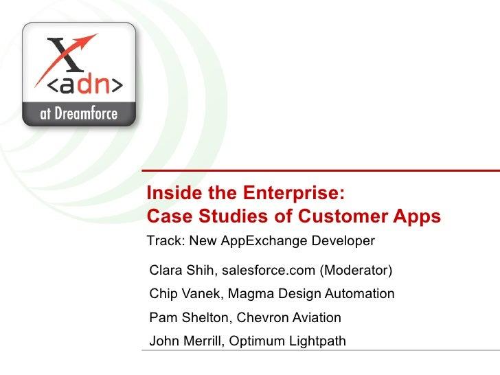 Inside the Enterprise:  Case Studies of Customer Apps Clara Shih, salesforce.com (Moderator) Chip Vanek, Magma Design Auto...