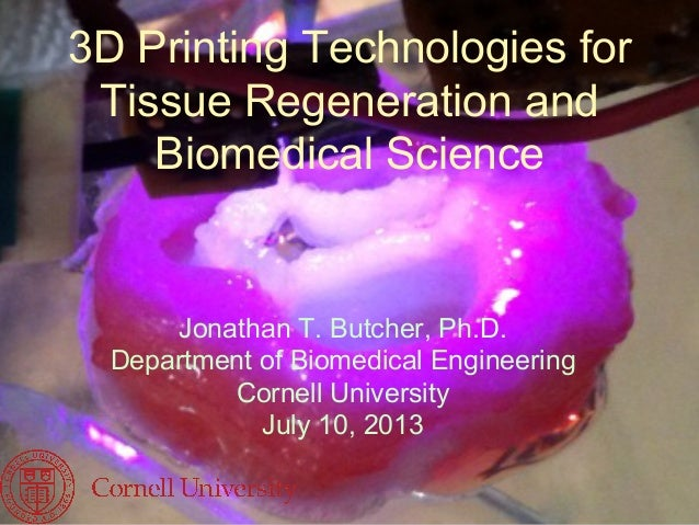 3D Printing Technologies for Tissue Regeneration and Biomedical Science Jonathan T. Butcher, Ph.D. Department of Biomedica...