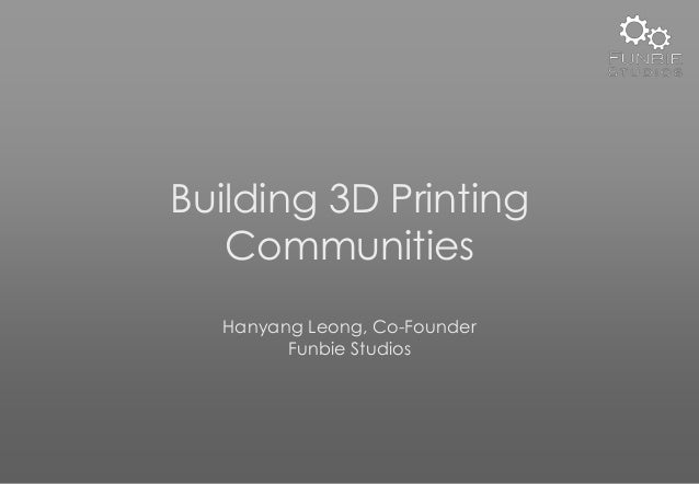 Building 3D Printing Communities Hanyang Leong, Co-Founder Funbie Studios