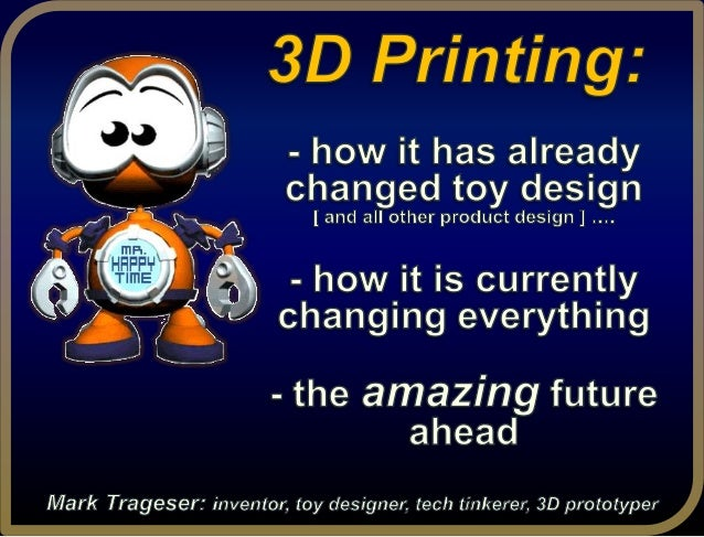  3d printing + toys …same applies to product design  corporate + start up  creative + business  many techs  predictio...