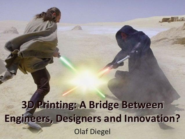 3D Printing: A Bridge Between3D Printing: A Bridge Between Engineers, Designers and Innovation?Engineers, Designers and In...