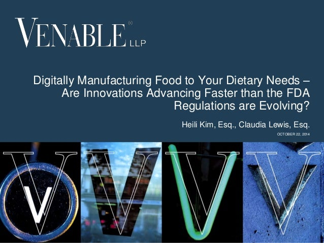 Digitally Manufacturing Food to Your Dietary Needs –  1  Are Innovations Advancing Faster than the FDA  Regulations are Ev...