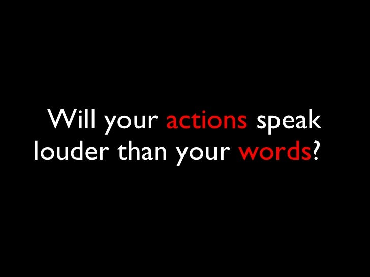 Will your  actions  speak louder than your  words ?  dddddddddddddddddddddddddddddddddddddddddddddddddddddddddddddddddd dd...