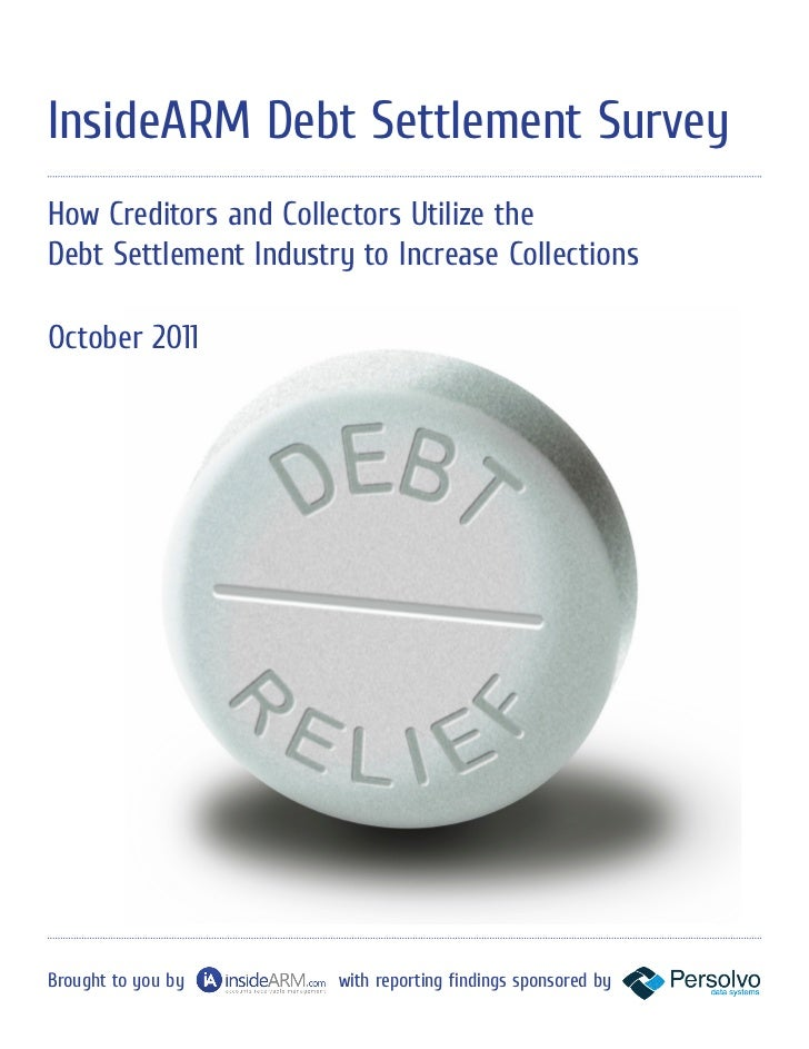 InsideARM Debt Settlement SurveyHow Creditors and Collectors Utilize theDebt Settlement Industry to Increase CollectionsOc...