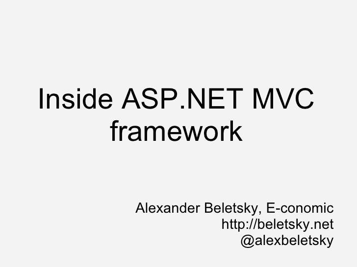 Inside ASP.NET MVC framework Alexander Beletsky, E-conomic http://beletsky.net @alexbeletsky
