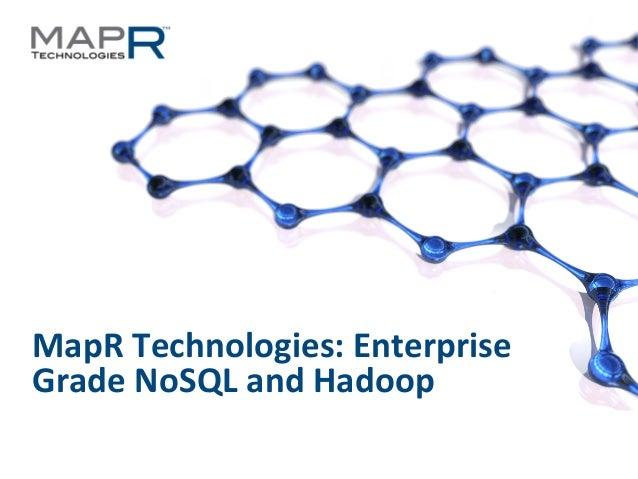 1 ©MapR Technologies -‐ Confiden6al MapR Technologies: Enterprise Grade NoSQL and Hadoop