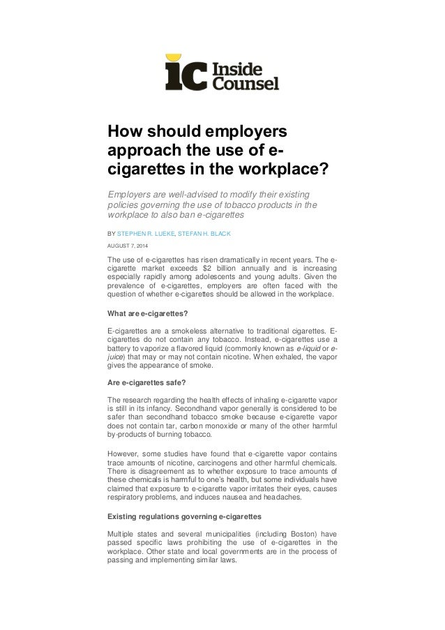 How should employers approach the use of e- cigarettes in the workplace? Employers are well-advised to modify their existi...