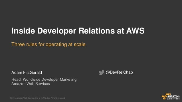 © 2015, Amazon Web Services, Inc. or its Affiliates. All rights reserved. Adam FitzGerald Head, Worldwide Developer Market...