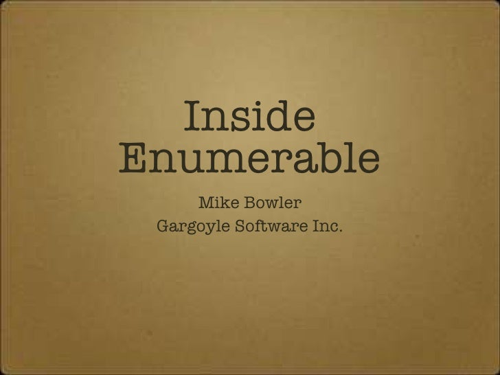 Inside Enumerable <ul><li>Mike Bowler </li></ul><ul><li>Gargoyle Software Inc. </li></ul>