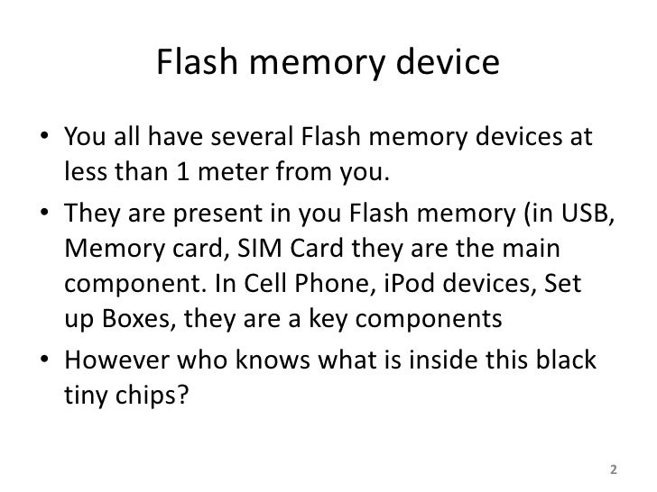 Flash memory device • You all have several Flash memory devices at   less than 1 meter from you. • They are present in you...