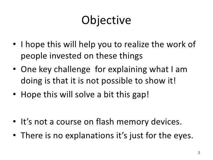 Objective • I hope this will help you to realize the work of   people invested on these things • One key challenge for exp...