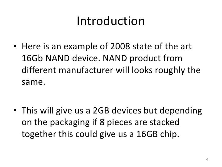 Introduction • Here is an example of 2008 state of the art   16Gb NAND device. NAND product from   different manufacturer ...