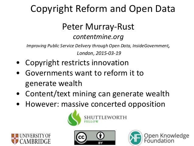 Copyright Reform and Open Data Peter Murray-Rust contentmine.org Improving Public Service Delivery through Open Data, Insi...