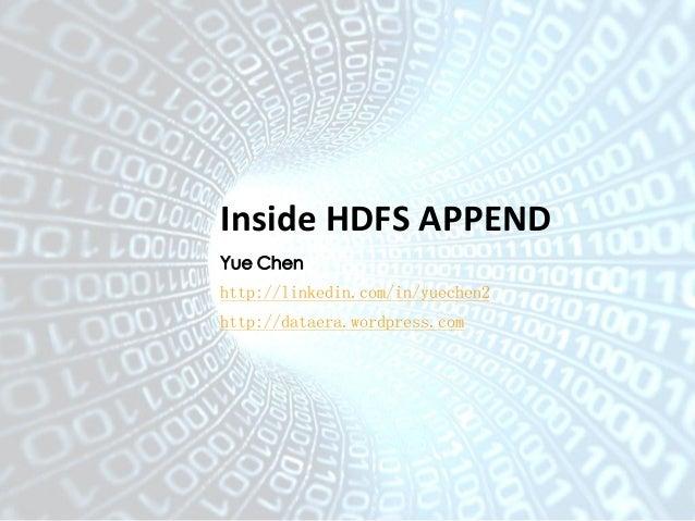 Inside HDFS APPEND  Yue Chen  http://linkedin.com/in/yuechen2  http://dataera.wordpress.com