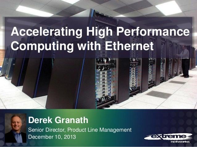Accelerating High Performance Computing with Ethernet  Derek Granath Senior Director, Product Line Management December 10,...