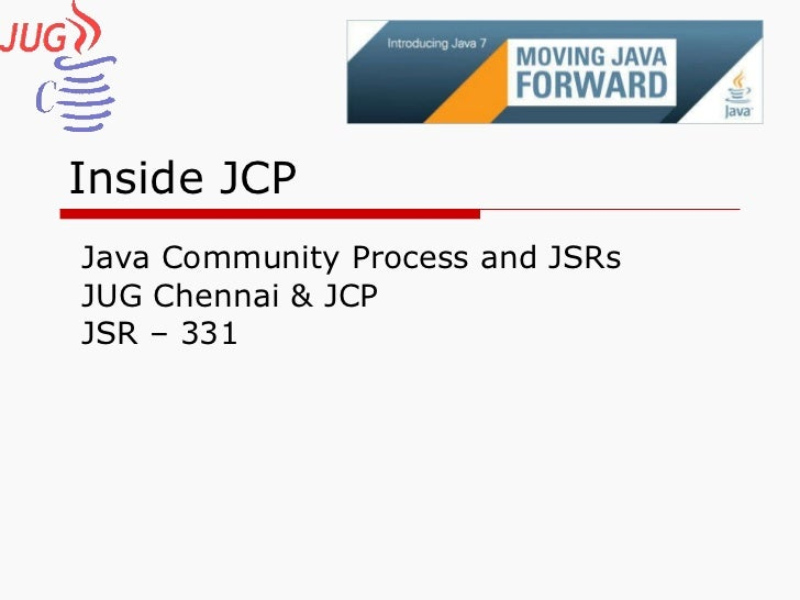 Inside JCP Java Community Process and JSRs JUG Chennai & JCP JSR – 331